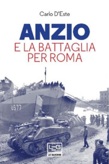 Anzio e la battaglia per Roma - Carlo D'Este  