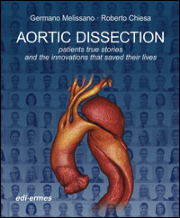 Aortic dissection. Patients true stories and the innovations that saved their lives - G. Melissano  