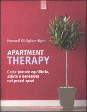 Apartment therapy. Come portare equilibrio, salute e benessere nei propri spazi - Maxwell Gillingham-Ryan |