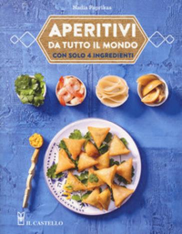 Aperitivi da tutto il mondo con solo 4 ingredienti - Nadia Paprikas |