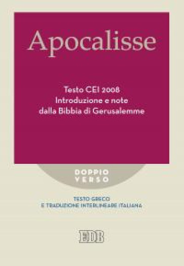 Apocalisse. Testo CEI 2008. Introduzione e note dalla Bibbia di Gerusalemme. Testo greco e traduzione interlineare in italiano - R. Reggi |