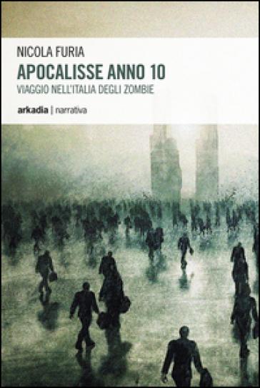 Apocalisse anno 10. Viaggio nell'Italia degli zombie - Nicola Furia   Rochesterscifianimecon.com