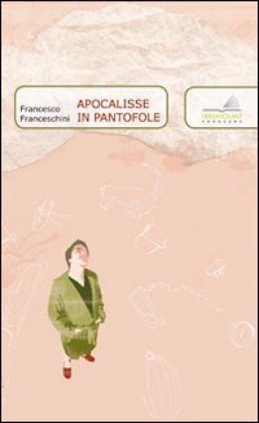 Apocalisse in pantofole - Francesco Franceschini  