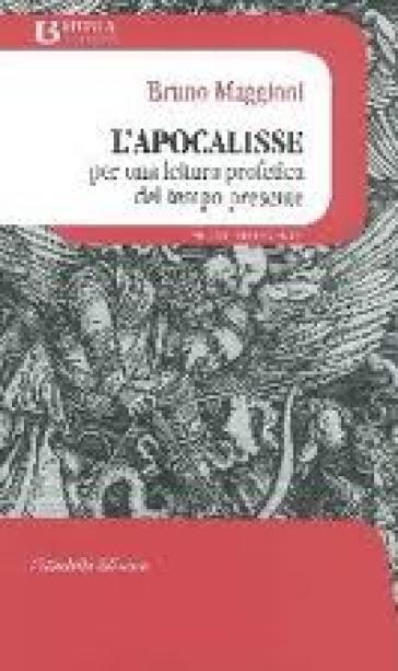 L'Apocalisse. Per una lettura profetica del tempo presente - Bruno Maggioni |