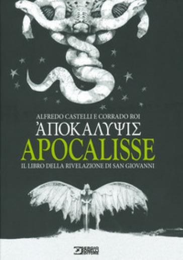 Apocalisse. Il libro della rivelazione di san Giovanni - Alfredo Castelli | Jonathanterrington.com