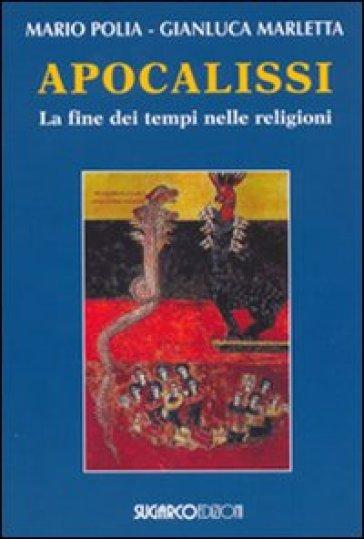 Apocalissi. La fine dei tempi nelle religioni - Mario Polia  
