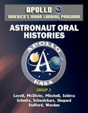 Apollo and America s Moon Landing Program: Astronaut Oral Histories, Group 2, including Lovell, McDivitt, Mitchell, Schirra, Schmitt, Schweickart, Shepard, Stafford, and Worden