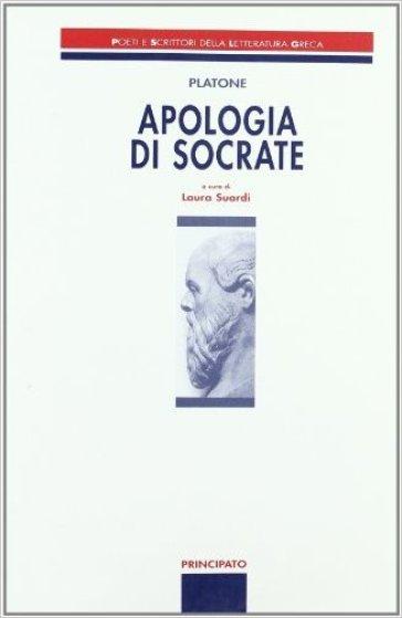Apologia di Socrate. Poeti e scrittori della letteratura greca. Per le Scuole superiori - Platone |
