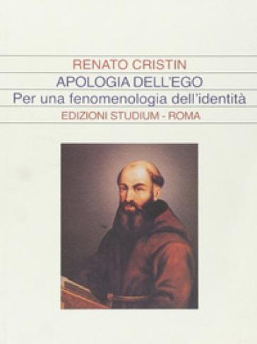 Apologia dell'ego. Per una fenomenologia dell'identità - Renato Cristin  
