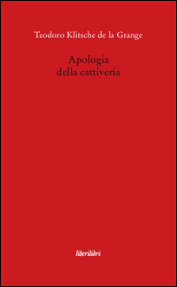 Apologia della cattiveria - Teodoro Klitsche De La Grange |