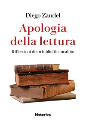 Apologia della lettura. Rfilessioni di un bibliofilo incallito - Diego Zandel  