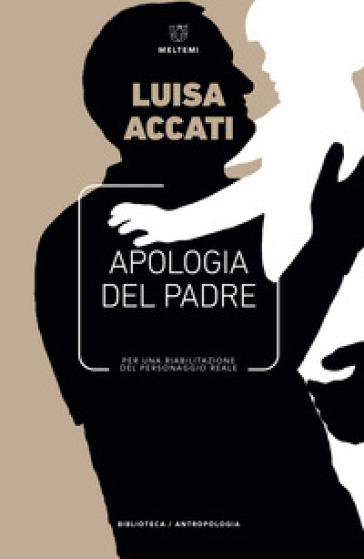 Apologia del padre. Per una riabilitazione del personaggio reale - Luisa Accati | Ericsfund.org
