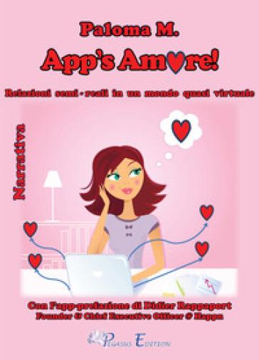 App's amore! Relazioni semi-reali in un mondo quasi virtuale - Paloma M. |