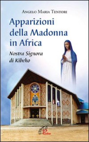 Apparizioni della madonna in Africa. Nostra Signora di Kibeho - Angelo Maria Tentori |