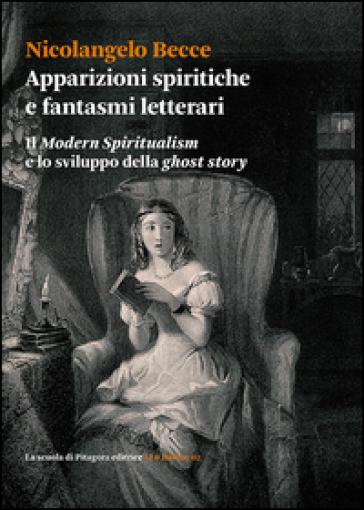 Apparizioni spiritiche e fantasmi letterari. Il «Modern spiritualism» e lo sviluppo della «ghost story» - Nicolangelo Becce | Rochesterscifianimecon.com