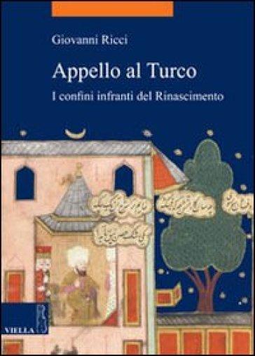 Appello al Turco. I confini infranti del Rinascimento - Giovanni Ricci |