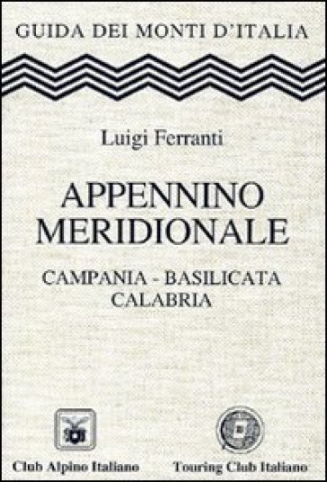 Appennino meridionale. Campania, Basilicata, Calabria - Luigi Ferranti | Rochesterscifianimecon.com