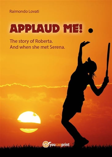 """Applaud me!"" The story of Roberta. And when she met Serena"
