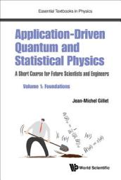 Application-driven Quantum And Statistical Physics: A Short Course For Future Scientists And Engineers - Volume 1: Foundations