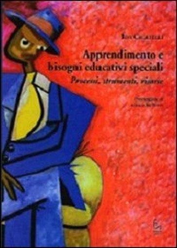 Apprendimento e bisogni educativi speciali. Processi, strumenti, risorse - Ida Cicatelli |