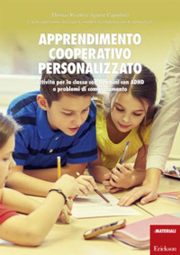Apprendimento cooperativo personalizzato. Attività per la classe con bambini con ADHD o problemi di comportamento - Agnese Capodieci |