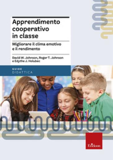 Apprendimento cooperativo in classe. Migliorare il clima emotivo e il rendimento - David W. Johnson | Thecosgala.com