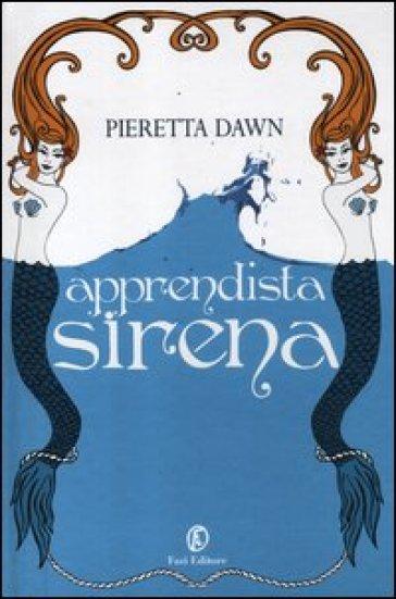 Apprendista sirena. La trilogia degli Interspecie - Pieretta Dawn | Rochesterscifianimecon.com