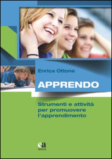 Apprendo. Strumenti e attività per promuovere l'apprendimento - Enrica Ottone | Jonathanterrington.com