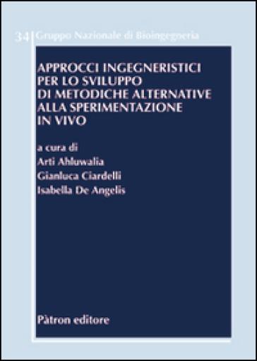 Approcci ingegneristici per lo sviluppo di metodiche alla sperimentazione in vivo. Ediz. italiana e inglese - A. Ahluwalia |