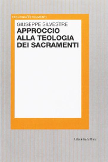 Approccio alla teologia dei sacramenti - Giuseppe Silvestre |