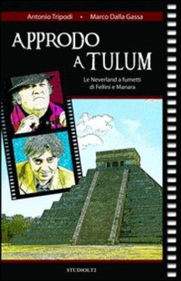 Approdo a Tulum. Le Neverland a fumetti di Fellini e Manara - Antonio Tripodi |