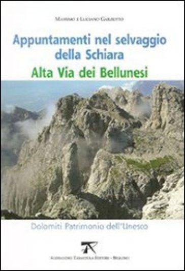 Appuntamenti nel selvaggio della Schiara. Alta via dei bellunesi - Massimo Garzotto |