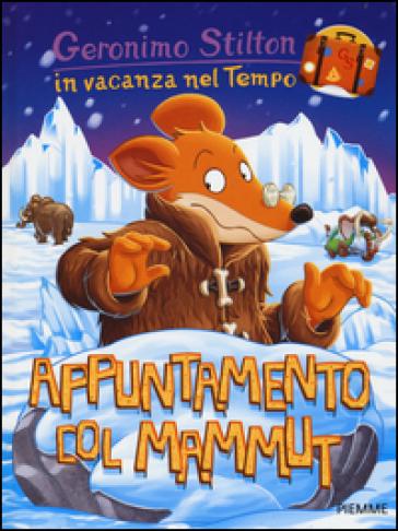 Appuntamento col mammut. In vacanza nel Tempo. Ediz. illustrata - Geronimo Stilton | Rochesterscifianimecon.com