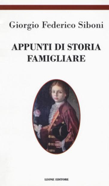 Appunti di storia famigliare - Giorgio Federico Siboni |