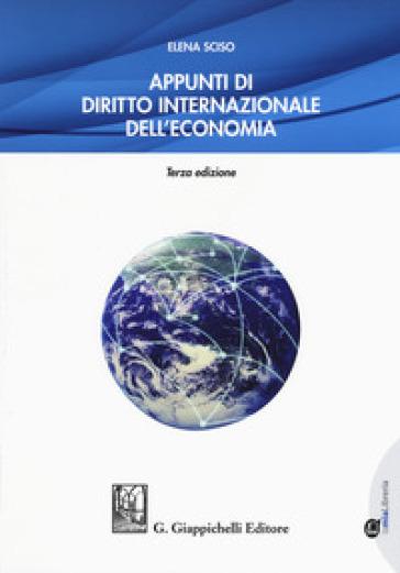 Appunti di diritto internazionale dell'economia. Con Contenuto digitale per download e accesso on line - Elena Sciso  