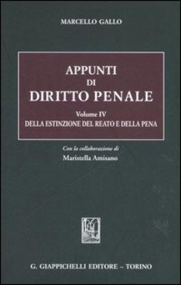 Appunti di diritto penale. 4.Della estinzione del reato e della pena - Marcello Gallo |