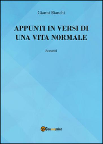 Appunti in versi di un vita normale - Giovanni Bianchi |