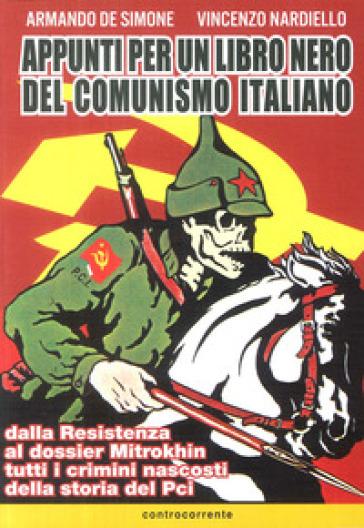 Appunti per un libro nero del comunismo italiano. Dalla resistenza al dossier Mitrokhin tutti i crimini nascosti della storia del Pci - Armando De Simone  