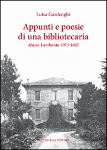 Appunti e poesie di una bibliotecaria. Massa Lombarda 1973-1982 - Luisa Gardenghi | Kritjur.org