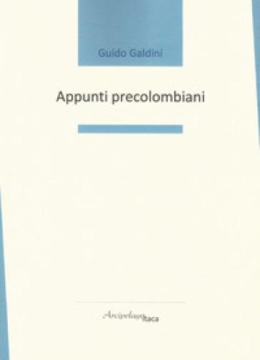 Appunti precolombiani - Guido Galdini  