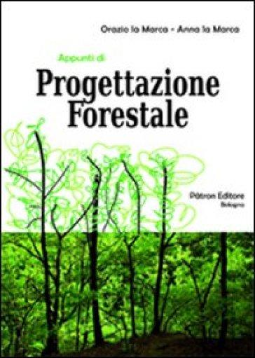 Appunti di progettazione forestale. Con CD-ROM - Orazio La Marca pdf epub