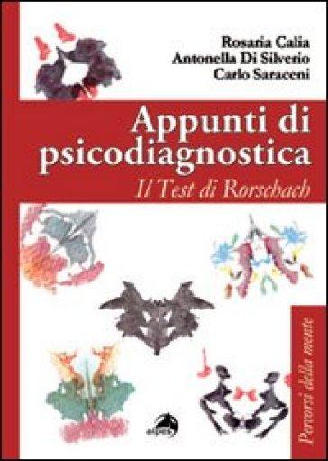 Appunti di psicodiagnostica. Il test di Rorschach - Rosaria Calia  