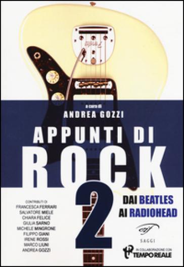 Appunti di rock. Dai Beatles ai Radiohead. 2. - A. Gozzi | Rochesterscifianimecon.com