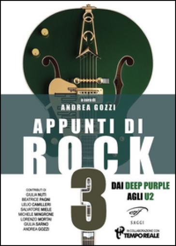 Appunti di rock. Dai Deep Purple agli U2. 3. - A. Gozzi | Thecosgala.com