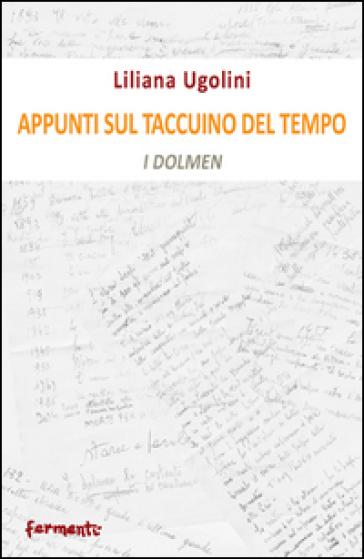 Appunti sul taccuino del tempo. I dolmen - Liliana Ugolini |