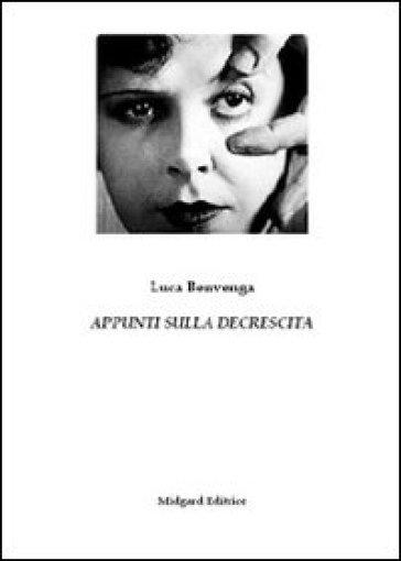 Appunti sulla decrescita - Luca Benvenga | Rochesterscifianimecon.com
