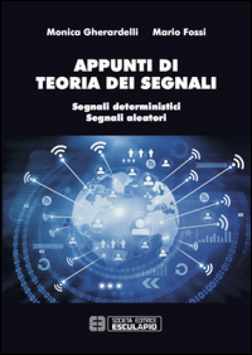 Appunti di teoria dei segnali. Segnali deterministici e segnali aleatori - Monica Gherardelli |