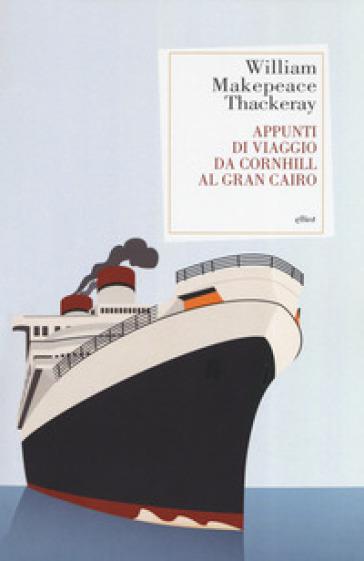 Appunti di viaggio da Cornhill al Gran Cairo - William Makepeace Thackeray  