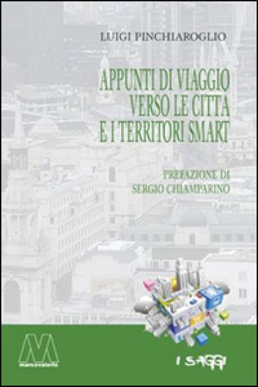 Appunti di viaggio verso le città e i territori smart - Luigi Pinchiaroglio |