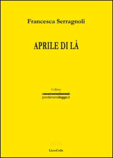 Aprile di là - Francesca Serragnoli  